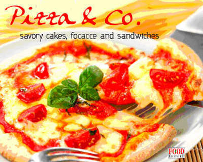 Pizza & Co: Savory Tarts, Focacce and Sandwiches (Hardback)