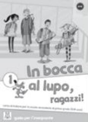 In Bocca Al Lupo, Ragazzi!: Guida Per L'Insegnante 1 (Paperback)