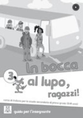 In Bocca Al Lupo, Ragazzi!: Guida Per Insegnante 3 (Paperback)