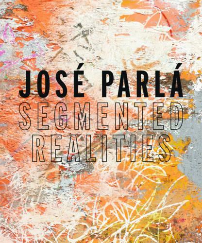 Jose Parla: Segmented Realities (Hardback)