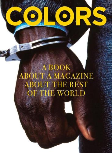 Colors: A book about a magazine about the rest of the world (Hardback)