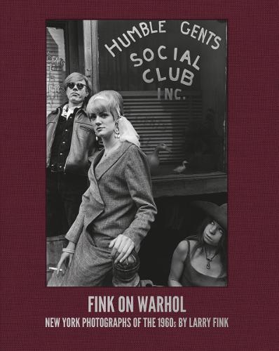 Fink on Warhol: New York Photographs of the 1960s by Larry Fink (Hardback)