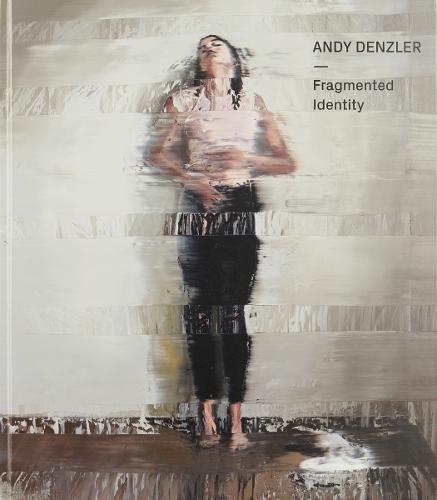 Andy Denzler: Fragmented Identity (Hardback)