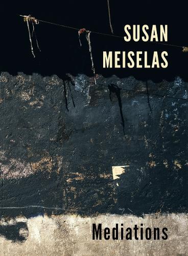Susan Meiselas: Mediations (Hardback)