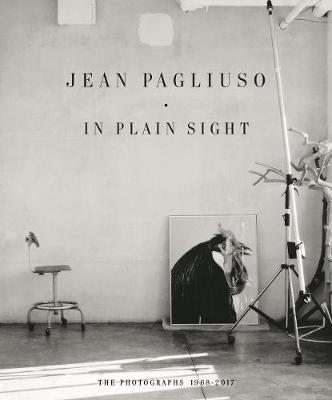 Jean Pagliuso: In Plain Sight: The Photographs 1968 - 2017 (Hardback)