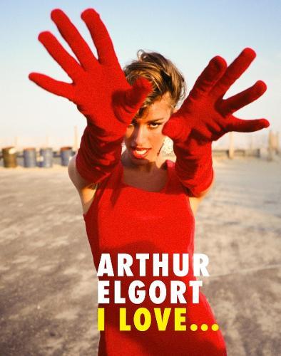 Arthur Elgort: I Love... (Hardback)
