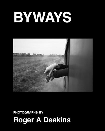 BYWAYS. Photographs by Roger A Deakins (Hardback)