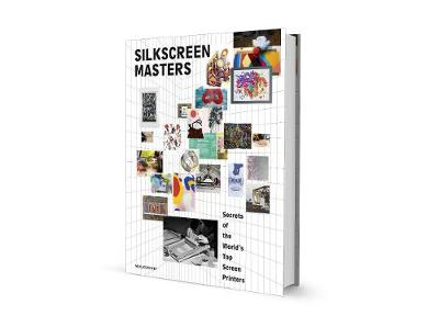Silkscreen Masters: Secrets of the World's Top Screen Printers (Paperback)