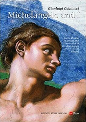 Michelangelo and I: Facts, People, Surprises, Discoveries in the Restoration of the Sistine Chapel (Paperback)