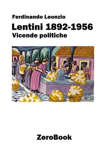Lentini 1892-1956: Vicende Politiche (Paperback)