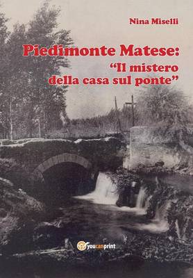 """Piedimonte Matese: """"Il mistero della casa sul ponte"""" (Paperback)"""
