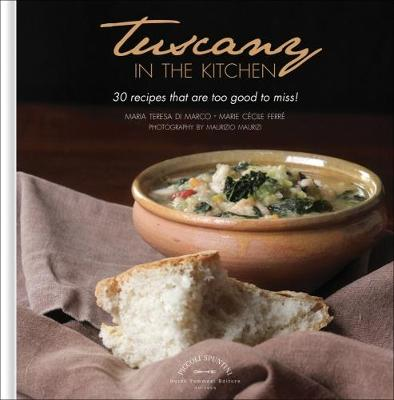 Tuscany in the Kitchen: 30 Recipes That are Too Good to Miss! (Hardback)