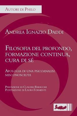 Filosofia del Profondo, Formazione Continua, Cura Di Se': Apologia Di Una Psicoanalisi Misconosciuta (Paperback)