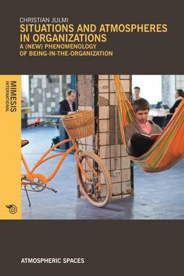 Situations and Atmospheres in Organizations: A (new) phenomenology of being-in-the-organization - Atmospheric Spaces (Paperback)