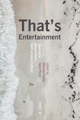 That's Entertainment: Spectacle, Amusement, and Leisure Culture - Out of Series (Paperback)