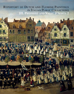 Repertory of Dutch and Flemish Paintings in Public Collections: Piedmont and Valle D'Aosta Vol. 2 (Hardback)