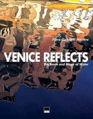 Venice Reflects: The Sense and Magic of Water (Hardback)