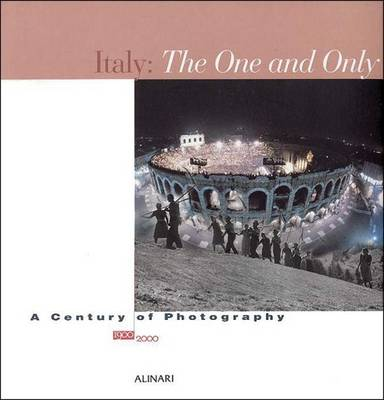 Italy: The One and Only: A Century of Photography 1900-2000 (Hardback)