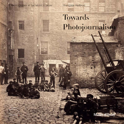 Towards Photojournalism 1848-1919: Photography at the Musee D'Orsay (Paperback)