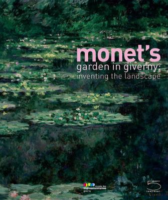 Monet's Garden in Giverny: Inventing the Landscape (Hardback)