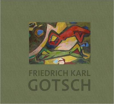 Friedrich Karl Gotsch: La Seconde Generation Expressionniste/ the Second Generation Expressionist (Hardback)