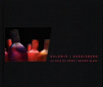 Baldwin / Guggisberg: Au-Dela Du Verre: Beyond Glass (Hardback)