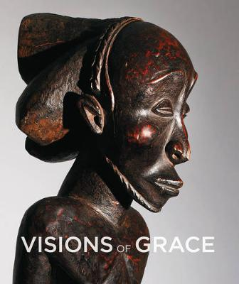 Visions of Grace - 100 African masterpieces from the collection of Daniel and Marian Malcolm (Hardback)