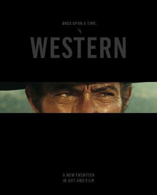 Once Upon a Time...The Western - A New Frontier in Art and Film (Hardback)