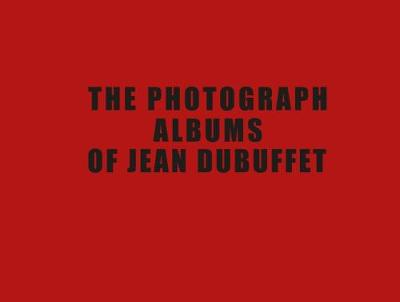 The Photograph Albums of Jean Dubuffet 1945-1963 (Hardback)