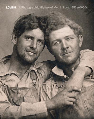 Loving: A Photographic History of Men in Love 1850s-1950s (Hardback)