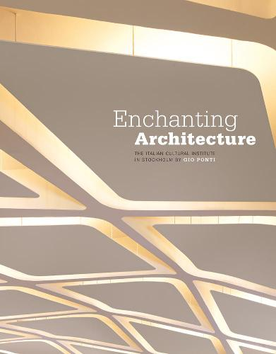 Enchanting Architecture: The Italian Cultural Institute in Stockholm by Gio Ponti (Hardback)