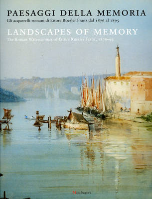Landscapes of Memory: The Roman Watercolours of Ettore Roesler Franz, 1876-95 (Paperback)