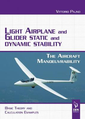Light Airplane and Glider Static and Dynamic Stability: Aircraft manoeuvrability, basic theory and caluclations (Paperback)