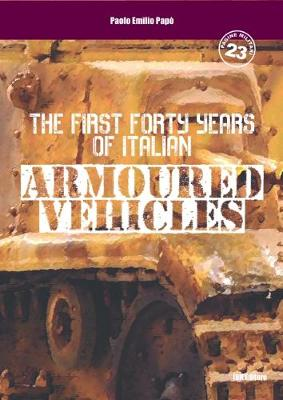 The first forty years of italian armoured vehicles (Paperback)