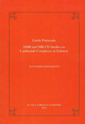 NMR and NIR-CD studies on lanthanide complexes in solution - Publications of the Scuola Normale Superiore (Paperback)