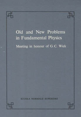 Old and new problems in fundamental physics: Meeting in honour of G.C. Wick - Publications of the Scuola Normale Superiore (Paperback)