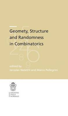 Geometry, Structure and Randomness in Combinatorics - Publications of the Scuola Normale Superiore 18 (Paperback)