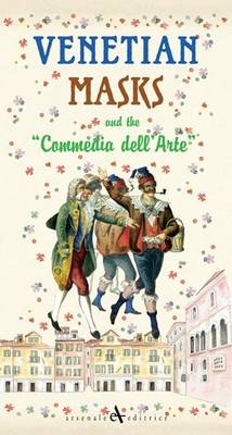 Venetian Masks: And the Commedia Dell'Arte - Discovering Venice Series (Paperback)