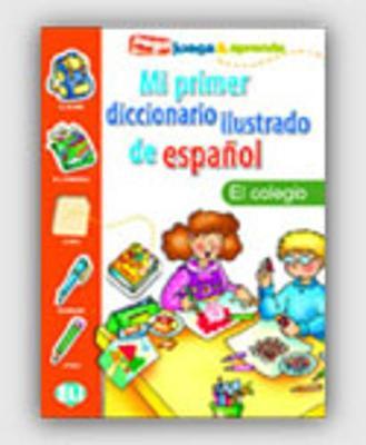 Mi Primer Diccionario Ilustrado de Espanol: El colegio (Paperback)