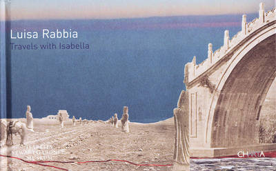 Luisa Rabbia: Travels with Isabella (Hardback)