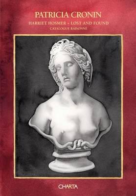 Patricia Cronin: Harriet Hosmer - Lost and Found: Catalogue Raisonne (Paperback)