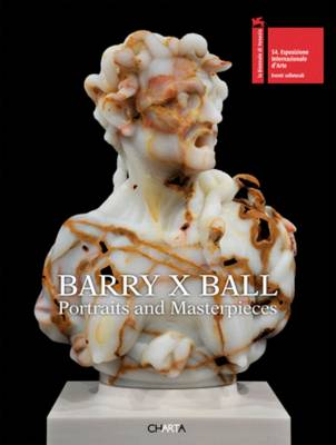 Barry X Ball: Portraits and Masterpieces (Hardback)
