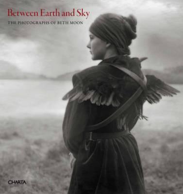 Between Earth and Sky: The Photographs of Beth Moon (Hardback)