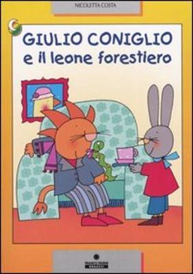 Giulio Coniglio: Giulio Coniglio e il leone forestiero (Paperback)