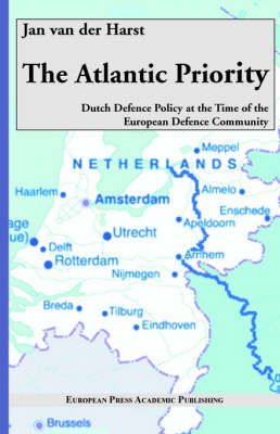 The Atlantic Priority. Dutch Defence Policy at the Time of the European Defence Community (Paperback)