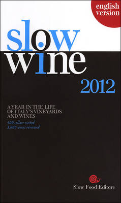 Slow Wine 2012: A Year in the Life of Italy's Vineyards and Wines (Paperback)