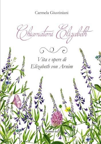 Chiamatemi Elizabeth. Vita E Opere Di Elizabeth Von Arnim (Paperback)
