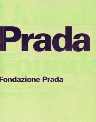 Unveiling Prada Foundation: OMA/Rem Koolhaas (Paperback)