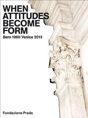 When Attitudes Become Form - Bern 1969/Venice 2013 (Hardback)