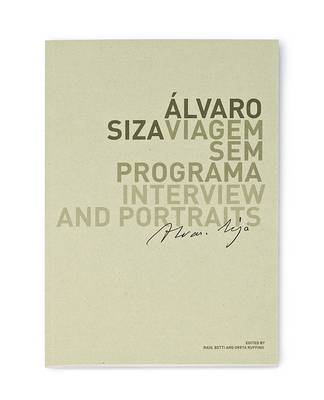 Alvaro Siza: Viagem Sem Programa: Interview and Portraits (Paperback)